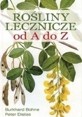 Okładka książki Rośliny lecznicze od A do Z Burkhard Bohne,Peter Dietze