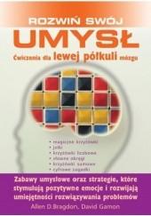 Okładka książki ROZWIŃ SWÓJ UMYSŁ Ćwiczenia dla lewej półkuli mózgu Allen D. Bragdon,David Gamon