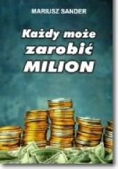 Okładka książki Każdy może zarobić milion Mariusz Sander