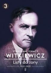 Okładka książki Listy do żony. Tom 3: 1932–1935 Stanisław Ignacy Witkiewicz