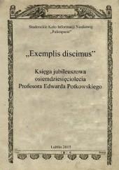 Okładka książki Exemplis discimus - księga jubileuszowa osiemdziesięciolecia Profesora Edwarda Potkowskiego Piotr Tafiłowski
