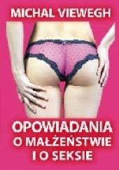 Okładka książki Opowiadania o małżeństwie i seksie Michal Viewegh
