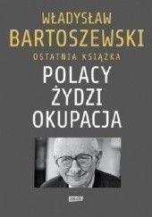 Okładka książki Polacy – Żydzi – okupacja. Fakty. Postawy. Refleksje Władysław Bartoszewski