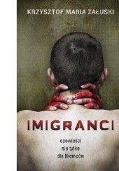 Okładka książki Imigranci. Opowieści nie tylko dla Niemców Krzysztof  Maria Załuski