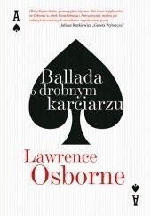 Okładka książki Ballada o drobnym karciarzu Lawrence Osborne