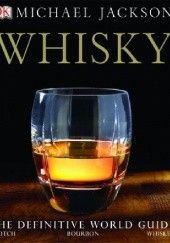 Okładka książki Whisky: The Definitive World Guide to Scotch, Bourbon and Whiskey Michael Jackson