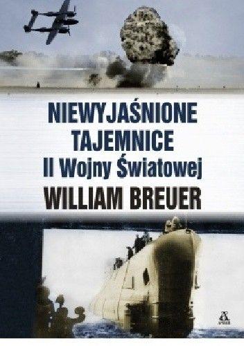 Okładka książki Niewyjaśnione tajemnice II wojny światowej William B. Breuer