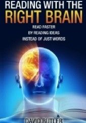 Okładka książki Reading with the Right Brain: Read Faster by Reading Ideas Instead of Just Words David Butler