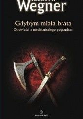 Okładka książki Opowieści z meekhańskiego pogranicza. Gdybym miała brata Robert M. Wegner
