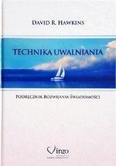 Okładka książki Technika uwalniania. Podręcznik rozwijania świadomości. David R. Hawkins