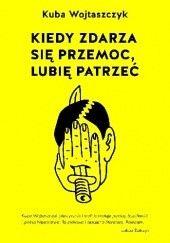 Okładka książki Kiedy zdarza się przemoc, lubię patrzeć Kuba Wojtaszczyk