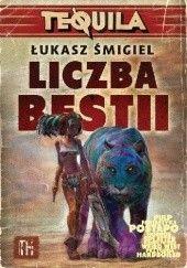 Okładka książki Tequila: Liczba bestii Łukasz Śmigiel