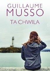 Okładka książki Ta chwila Guillaume Musso