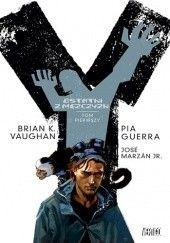 Okładka książki Y - Ostatni z mężczyzn: Tom Pierwszy Brian K. Vaughan,Pia Guerra,José Marzán Jr.,Pamela Rambo