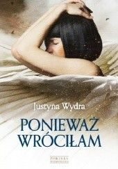 Okładka książki Ponieważ wróciłam Justyna Wydra