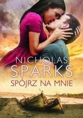 Okładka książki Spójrz na mnie Nicholas Sparks