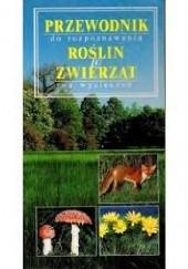 Okładka książki Przewodnik do rozpoznawania roślin i zwierząt na wycieczce Ute E. Zimmer,Alfred Handel,Wilhelm Eisenreich