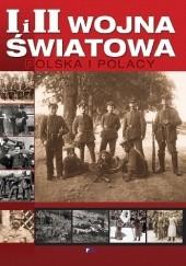 Okładka książki I i II WOJNA ŚWIATOWA POLSKA I POLACY praca zbiorowa