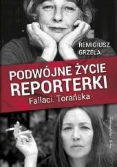Okładka książki Podwójne życie reporterki. Fallaci. Torańska Remigiusz Grzela