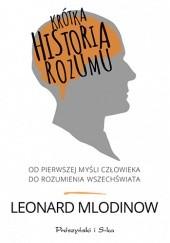Okładka książki Krótka historia rozumu. Od pierwszej myśli człowieka do rozumienia Wszechświata Leonard Mlodinow
