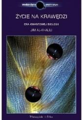 Okładka książki Życie na krawędzi. Era kwantowej biologii Jim Al-Khalili,Johnjoe McFadden