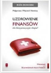 Okładka książki Uzdrowienie finansów. Jak z Bożą pomocą wyjść z długów Małgorzata Nowicka,Wojciech Nowicki
