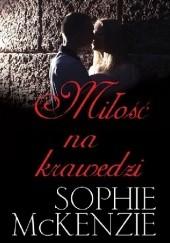 Okładka książki Miłość na krawędzi Sophie McKenzie
