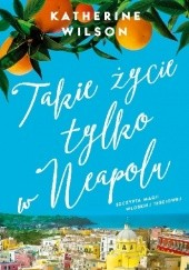 Okładka książki Takie życie tylko w Neapolu Katherine Wilson