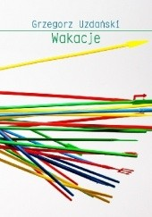 Okładka książki Wakacje Grzegorz Uzdański