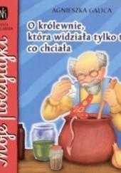 Okładka książki O królewnie, która widziała tylko to, co chciała Agnieszka Galica