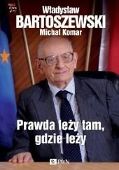 Okładka książki Prawda leży tam, gdzie leży Władysław Bartoszewski,Michał Komar