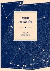 Okładka książki Księga zachwytów Filip Springer