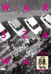 Okładka książki Warszawa lata 80. Joanna Szczepkowska,Justyna Czerniakowska
