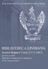 Okładka książki Bibliotheca Lindiana. Samuel Bogumił Linde (1771-1847) pierwszy dyrektor Biblioteki Uniwersyteckiej Maria Cubrzyńska-Leonarczyk,Halina Mieczkowska