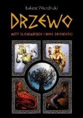 Okładka książki Drzewo. Mity słowiańskie i inne opowieści Łukasz Wierzbicki