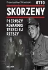 Okładka książki Otto Skorzeny. Pierwszy komandos Trzeciej Rzeszy Przemysław Słowiński