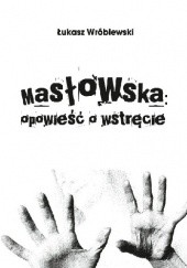 Okładka książki Masłowska: opowieść o wstręcie Łukasz Wróblewski