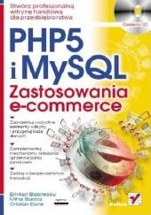 Okładka książki PHP 5 i MySQL. Zastosowania e-commerce Cristian Darie,Mihai Bucica,Emilian Balanescu