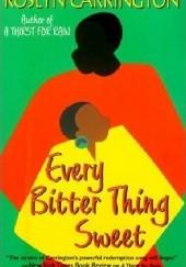 Okładka książki Every Bitter Thing Sweet Roslyn Carrington