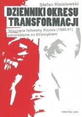 Okładka książki Dzienniki okresu transformacji. Nieznane felietony Kisiela odnalezione za Atlantykiem. 1988-1991. Stefan Kisielewski