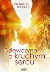 Okładka książki Dziewczyna o kruchym sercu Elżbieta Rodzeń