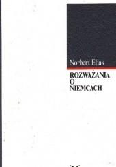 Okładka książki Rozważania o Niemcach. Zmaganie o władzę a habitus narodowy i jego przemiany w XIX i XX wieku Norbert Elias