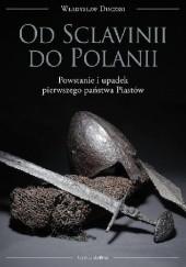 Okładka książki Od Sclavinii do Polanii. Powstanie i upadek pierwszego państwa Piastów Władysław Duczko