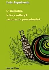 Okładka książki O ślimaku, który odkrył znaczenie powolności Luis Sepúlveda