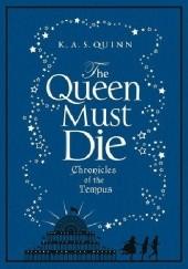 Okładka książki The Queen Must Die K. A. S. Quinn