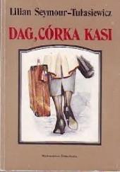 Okładka książki Dag, córka Kasi Lilian Seymour-Tułasiewicz