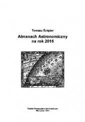 Okładka książki Almanach Astronomiczny na rok 2016 Tomasz Ściężor