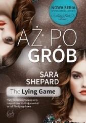 Okładka książki Aż po grób Sara Shepard