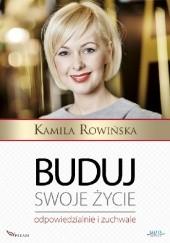 Okładka książki Buduj swoje życie odpowiedzialnie i zuchwale Kamila Rowińska