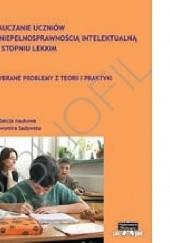 Okładka książki Nauczanie uczniów z niepełnosprawnością intelektualną w stopniu lekkim. Wybrane problemy teorii i praktyki. Sławomira Sadowska